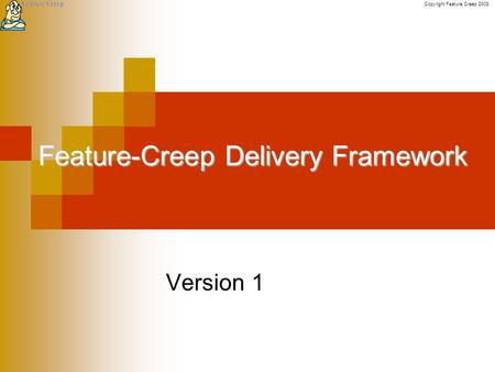 Copyright Feature Creep 2008 Feature-Creep Delivery Framework Version 1.