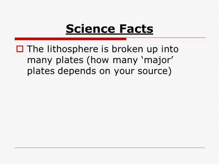 Science Facts  The lithosphere is broken up into many plates (how many 'major' plates depends on your source)