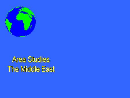 Area Studies The Middle East. Overview  Middle Eastern Overview  History of US Involvement  Military AOR  U.S. Interests  Arab-Israeli Conflict.