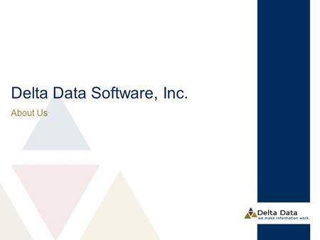 Delta Data Software, Inc. About Us. ▲ Headquartered in Columbus, GA ▲ Company was started in 1985 ▲ Clients are major financial services firms with over.