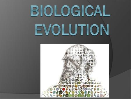 One of the most respected evolutionary biologists has defined biological evolution as follows:  In the broadest sense, evolution is merely change, and.