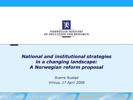 National and institutional strategies in a changing landscape: A Norwegian reform proposal Sverre Rustad Vilnius, 17 April 2008.