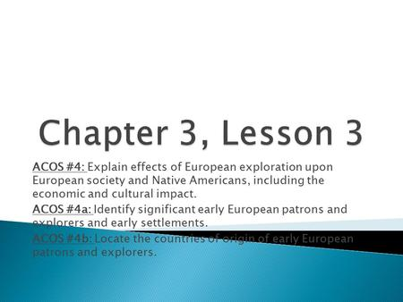 ACOS #4: Explain effects of European exploration upon European society and Native Americans, including the economic and cultural impact. ACOS #4a: Identify.
