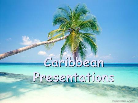 Caribbean Presentations. Creating PowerPoints Tips Keep it simple Use vibrant colors Import images and graphics Don't go overboard with slides.