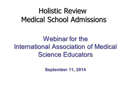 Webinar for the International Association of Medical Science Educators Webinar for the International Association of Medical Science Educators September.