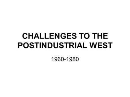 CHALLENGES TO THE POSTINDUSTRIAL WEST 1960-1980. THE GOLDEN AGE OF ACTIVISM The Baby-boomers – born between 1948 and 1964 Massive uprisings of youth,