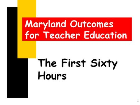 1 The First Sixty Hours Maryland Outcomes for Teacher Education.
