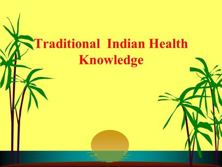 Traditional Indian Health Knowledge. Schedule of Presentation i) Status of Traditional Systems of Medicine in India -Shri Bala Prasad, Director, Department.