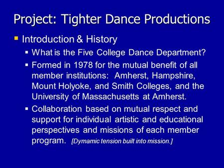 Project: Tighter Dance Productions   Introduction & History   What is the Five College Dance Department?   Formed in 1978 for the mutual benefit.