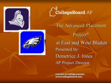 The Advanced Placement Project ® at East and West Bladen Presented by: Demetrice J. Jones AP Project Director.