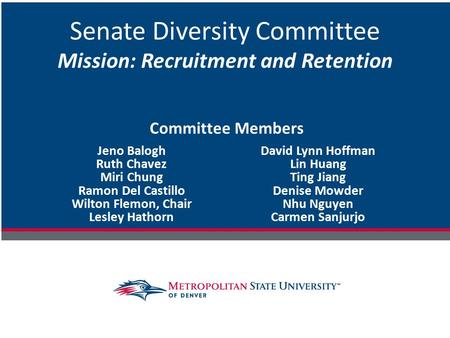 Senate Diversity Committee Mission: Recruitment and Retention Jeno Balogh Ruth Chavez Miri Chung Ramon Del Castillo Wilton Flemon, Chair Lesley Hathorn.