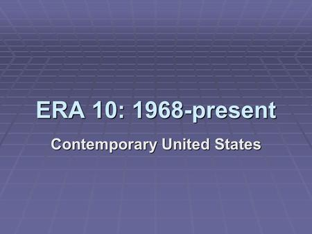 ERA 10: 1968-present Contemporary United States. The Vietnam War continued on into the early 1970s, even though Nixon had promised to withdraw troops.