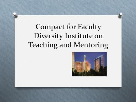 Compact for Faculty Diversity Institute on Teaching and Mentoring.