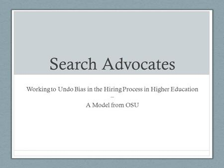 Search Advocates Working to Undo Bias in the Hiring Process in Higher Education – A Model from OSU.
