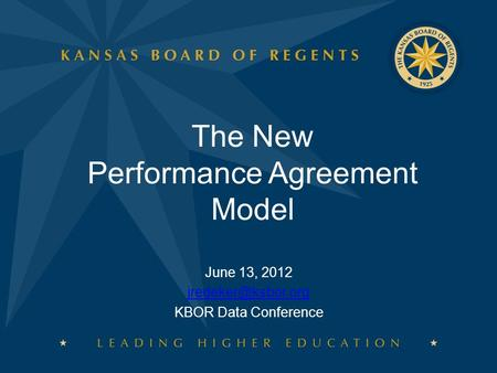 The New Performance Agreement Model June 13, 2012 KBOR Data Conference.