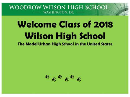 Welcome Class of 2018 Wilson High School The Model Urban High School in the United States.