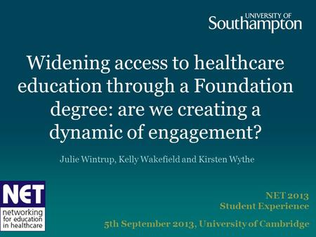 Widening access to healthcare education through a Foundation degree: are we creating a dynamic of engagement? NET 2013 Student Experience 5th September.