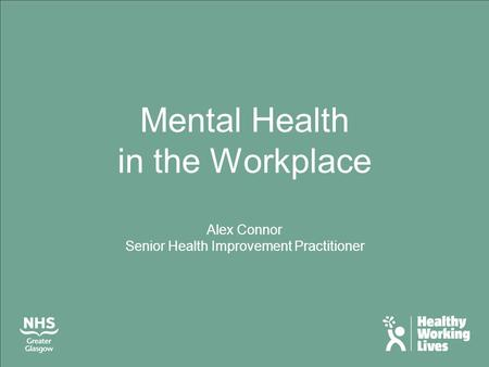 Mental Health in the Workplace Alex Connor Senior Health Improvement Practitioner.