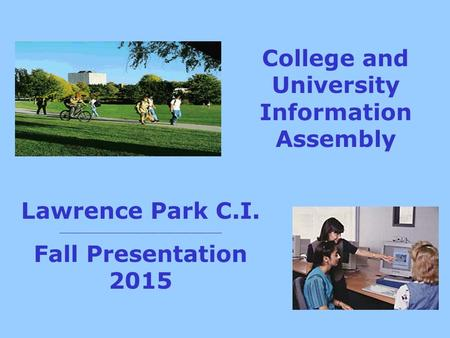 College and University Information Assembly Lawrence Park C.I. _______________________________ Fall Presentation 2015.