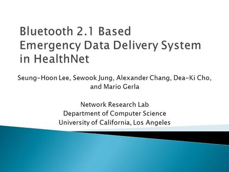 Seung-Hoon Lee, Sewook Jung, Alexander Chang, Dea-Ki Cho, and Mario Gerla Network Research Lab Department of Computer Science University of California,