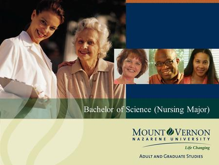 Bachelor of Science (Nursing Major). WELCOME! Today begins your journey as you reach for something more in your career and in your life with Mount Vernon.