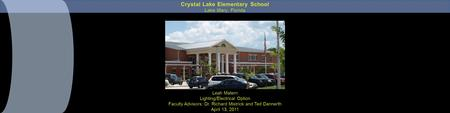 Leah Matern Lighting/Electrical Option Faculty Advisors: Dr. Richard Mistrick and Ted Dannerth April 13, 2011 Crystal Lake Elementary School Lake Mary,