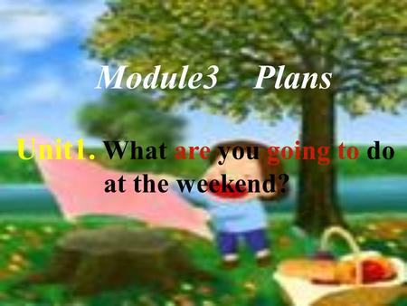 Module3 Plans Unit1. What are you going to do at the weekend?