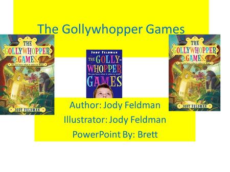 The Gollywhopper Games Author: Jody Feldman Illustrator: Jody Feldman PowerPoint By: Brett.