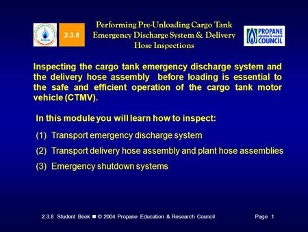 2.3.8 Student Book © 2004 Propane Education & Research CouncilPage 1 2.3.8 Performing Pre-Unloading Cargo Tank Emergency Discharge System & Delivery Hose.