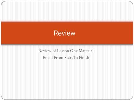 Review of Lesson One Material Email From Start To Finish Review.