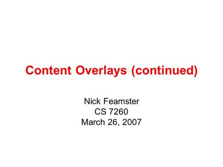 Content Overlays (continued) Nick Feamster CS 7260 March 26, 2007.