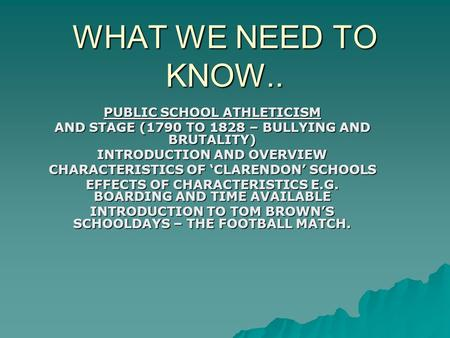 WHAT WE NEED TO KNOW.. PUBLIC SCHOOL ATHLETICISM AND STAGE (1790 TO 1828 – BULLYING AND BRUTALITY) INTRODUCTION AND OVERVIEW CHARACTERISTICS OF 'CLARENDON'