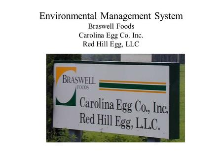 Environmental Management System Braswell Foods Carolina Egg Co. Inc. Red Hill Egg, LLC.