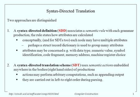 Syntax-Directed Translation Two approaches are distinguished 1.A syntax-directed definition (SDD) associates a semantic rule with each grammar production,