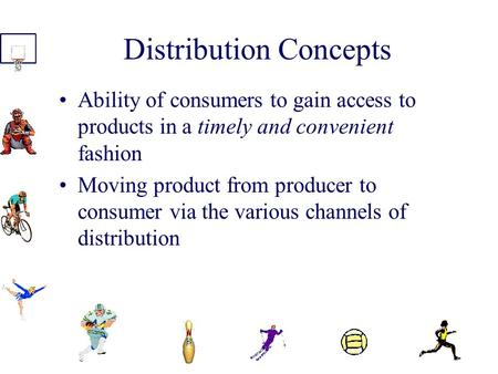 Distribution Concepts Ability of consumers to gain access to products in a timely and convenient fashion Moving product from producer to consumer via.