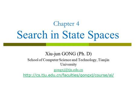 Chapter 4 Search in State Spaces Xiu-jun GONG (Ph. D) School of Computer Science and Technology, Tianjin University
