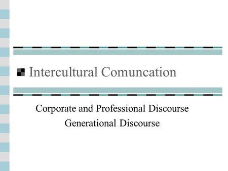 Intercultural Comuncation Corporate and Professional Discourse Generational Discourse.