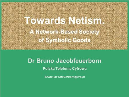 Page 1 ? B. Jacobfeuerborn Towards Netism. A Network-Based Society of Symbolic Goods Dr Bruno Jacobfeuerborn Polska Telefonia Cyfrowa