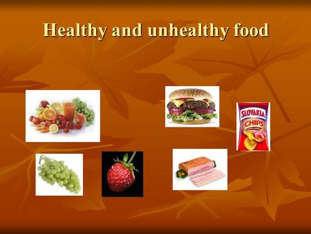 Healthy and unhealthy food. HEALTHY FOOD A healthy diet is one that helps maintain or improve health. It is important for the prevention of many chronic.