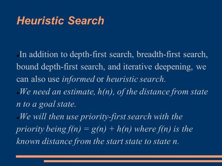 Heuristic Search In addition to depth-first search, breadth-first search, bound depth-first search, and iterative deepening, we can also use informed or.