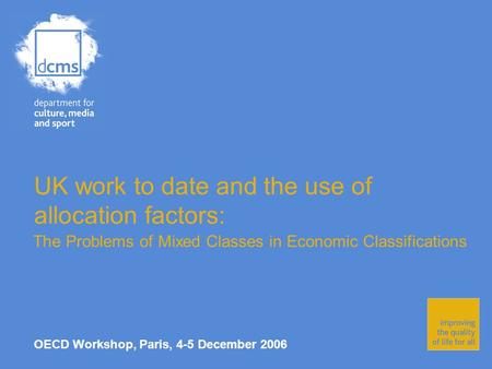 UK work to date and the use of allocation factors: The Problems of Mixed Classes in Economic Classifications OECD Workshop, Paris, 4-5 December 2006.
