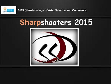 Sharp shooters 2015 SIES (Nerul) college of Arts, Science and Commerce.