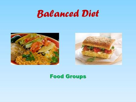 Balanced Diet Food Groups. We all need to eat lots of different foods to keep healthy. We need to eat and balanced and varied diet. What do you think.