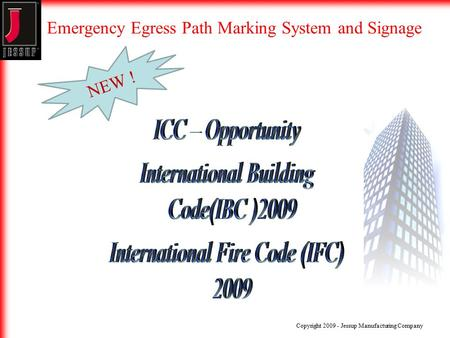 Emergency Egress Path Marking System and Signage Copyright 2009 - Jessup Manufacturing Company NEW !