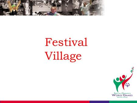 Festival Village. RDS Arena Sports –Gymnastics, Bocce, Power Lifting, Table tennis, Motor Activities Main Centres –Media –Families –Guests.