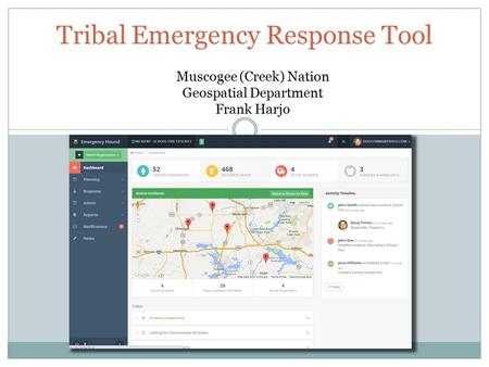Tribal Emergency Response Tool Muscogee (Creek) Nation Geospatial Department Frank Harjo.