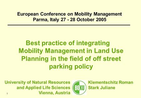 1 Best practice of integrating Mobility Management in Land Use Planning in the field of off street parking policy European Conference on Mobility Management.