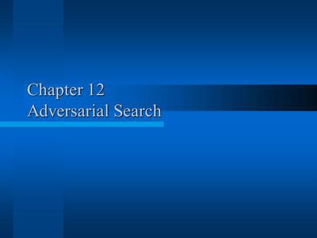 Chapter 12 Adversarial Search. (c) 2000, 2001 SNU CSE Biointelligence Lab2 Two-Agent Games (1) Idealized Setting  The actions of the agents are interleaved.