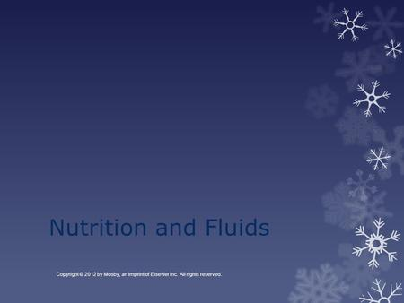 Nutrition and Fluids Copyright © 2012 by Mosby, an imprint of Elsevier Inc. All rights reserved.