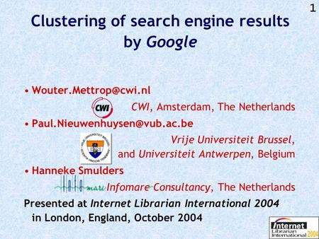 1 Clustering of search engine results by Google CWI, Amsterdam, The Netherlands Vrije Universiteit.